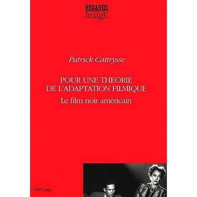 Pour Une Theorie De L Adaptation Filmique Le Film Noir Americain