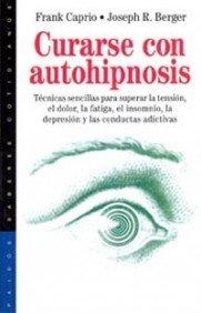 Descargar Libro Curarse con autohipnosis: Técnicas sencillas para superar la tensión, el dolor, la fatiga, el insomnio, (Psicología Hoy) de Joseph R. Berger