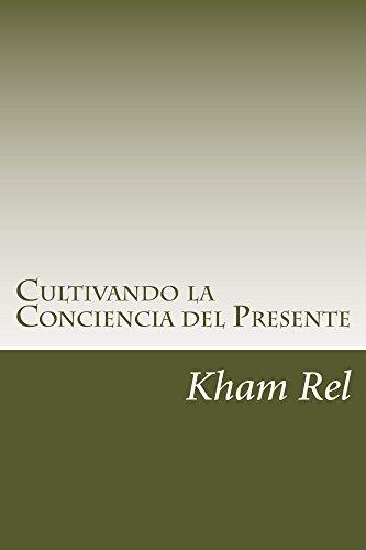 Cultivando la Conciencia del Presente: Estudio practico de un método de Qigong (Estudio de un método practico de Qigong nº 1) por Kham Rel