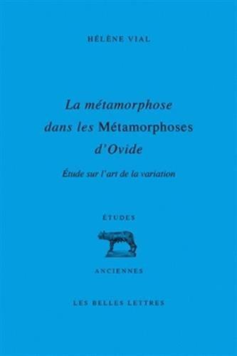 La métamorphose dans les Métamorphoses d'Ovide: Étude sur l'art de la variation