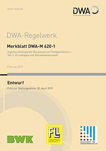 Merkblatt DWA-M 620-1 Ingenieurbiologische Bauweisen an Fließgewässern - Teil 1: Grundlagen und Bauweisenauswahl (Entwurf) (DWA-Regelwerk)