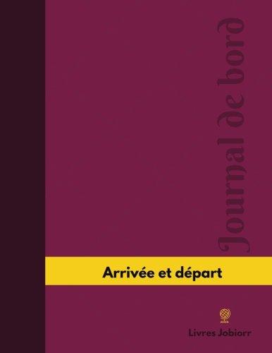 Arrivée et départ Journal de bord: Registre, 126 pages, 21,59 x 27,94 cm par Livres Jobiorr