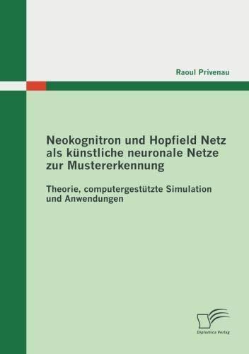 Neokognitron und Hopfield Netz als künstliche neuronale Netze zur Mustererkennung: Theorie, computergestützte Simulation und Anwendungen