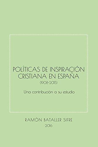 Políticas de inspiración cristiana en España (1908-2015): Una contribución a su estudio por Ramon Bataller Sifre