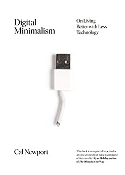 Digital Minimalism: On Living Better with Less Technology by [Newport, Cal]
