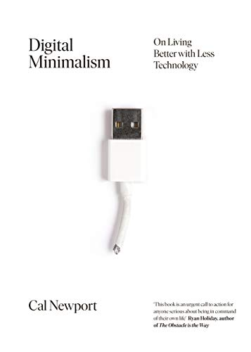 Digital Minimalism: On Living Better with Less Technology (English Edition)