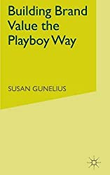 Building Brand Value the Playboy Way by S. Gunelius (2009-09-15)