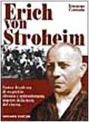 Erich von Stroheim. Fasto e decadenza di un geniale sfrenato e anticonformista maestro della storia del cinema (I grandi del cinema)