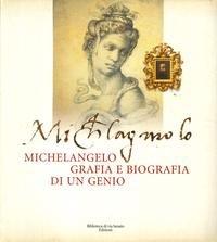 Michelangelo. Grafia e biografia di un genio. Catalogo della mostra