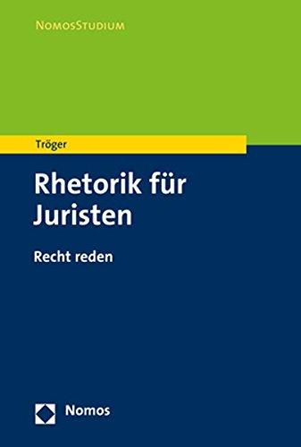 Rhetorik für Juristen: Recht reden (Nomosstudium)