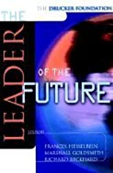 The Leader of the Future: New Visions, strategies, and Practices for the Next Era
