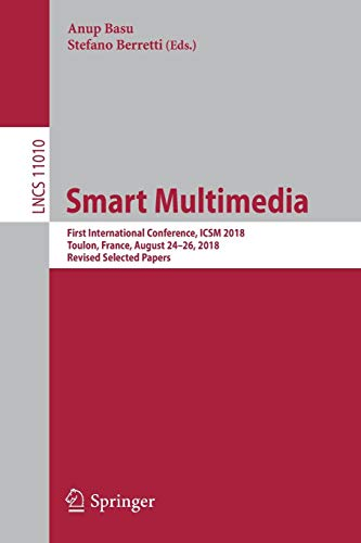 Smart Multimedia: First International Conference, ICSM 2018, Toulon, France, August 24–26, 2018, Revised Selected Papers (Lecture Notes in Computer Science, Band 11010)