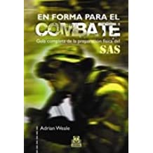 En forma para el combate : guía completa de la preparación física del SAS (Deportes, Band 69)