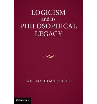 [(Logicism and Its Philosophical Legacy)] [ By (author) William Demopoulos ] [March, 2013]