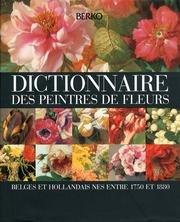 Dictionnaire des peintres de fleurs Belgs et hollandais nes entre. 1750 et 1880.