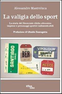 La valigia dello sport. La storia del Novecento riletta attraverso imprese e personaggi sportivi indimenticabili