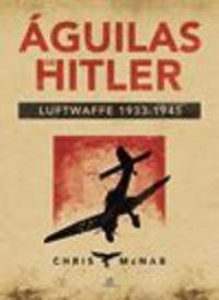 Águilas De Hitler. Luftwaffe 1933-1945 (Máquina Militar)