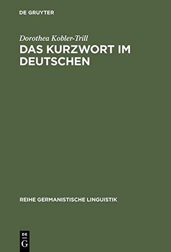 Das Kurzwort Im Deutschen (Reihe Germanistische Linguistik)