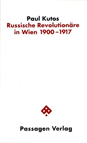 Russische Revolutionäre in Wien 1900-1917. Eine Fallstudie zur Geschichte der politischen Emigration (Passagen Politik)