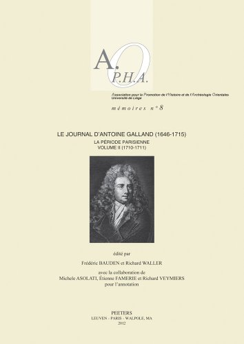 Le Journal D'Antoine Galland (1646-1715): La Periode Parisienne. Volume II: 1710-1711 (Association Pour La Promotion De L'histoire Et De L'archeologie Orientales Memoires, Band 8)