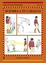 Susurra a tu caballo (Guías ecuestres ilustradas) por Perry Wood