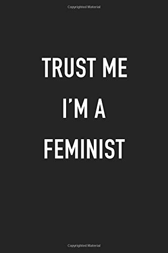 Trust Me I'm A Feminist: A 6x9 Inch Matte Softcover Journal Notebook With 120 Blank Lined Pages And A Funny Female Empowerment Cover Slogan por GetThread Journals