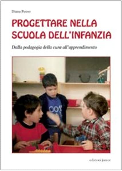 Progettare Nella Scuola Dell Infanzia Dalla Pedagogia Della Cura All Apprendimento Penso Diana Libri Amazon It