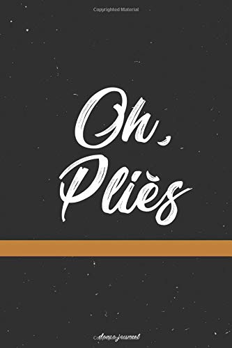 Oh, Plies Dance Journal: Blank and Lined Journal