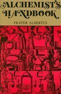 The Alchemist's Handbook: Manual for Practical Laboratory Alchemy by Frater Albertus (1976-06-02)