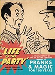 S.S. Adams LLC Life Of The Party: A Visual History Of The S.S. Adams Company Makers Of Pranks & Magic For 100 Years