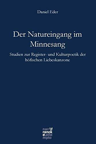Der Natureingang im Minnesang: Studien zur Register- und Kulturpoetik der höfischen Liebeskanzone (Bibliotheca Germanica)