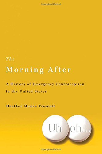 The Morning After: A History of Emergency Contraception in the United States (Critical Issues in Health and Medicine) 1st edition by Prescott, Heather Munro (2011) Hardcover
