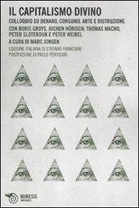 Il capitalismo divino. Colloquio su denaro, consumo, arte e distruzione (Impronte)