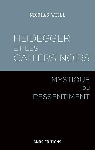 Heidegger et les cahiers noirs - Mystique du ressentiment par Nicolas Weill