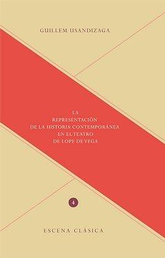 La representación de la historia contemporánea en el teatro de Lope de Vega (Escena clásica) por Guillem Usandizaga