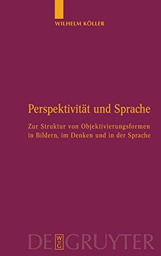 Perspektivität und Sprache: Zur Struktur von Objektivierungsformen in Bildern, im Denken und in der Sprache