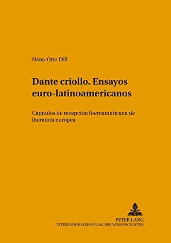 Dante Criollo. Ensayos Euro-Latinoamericanos: Cap tulos de Recepci n Iberoamericana de Literatura Europea (Lenguas, Sociedades y Culturas En Latinoamerica) por Hans-Otto Dill