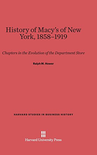 History of Macy's of New York, 1858-1919: Chapters in the Evolution of the Department Store (Harvard Studies in Business History, Band 7)