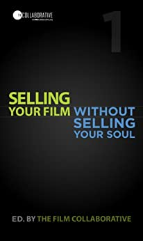 Selling Your Film Without Selling Your Soul (English Edition) di [The Film Collaborative]