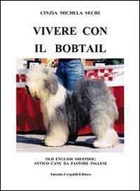 Vivere con il Bobtail. Old english sheepdog. Antico cane da pastore inglese - Cane Antico