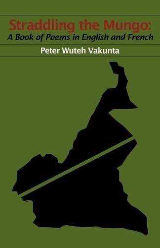 Straddling the Mungo: A Book of Poems in English & French par Peter Wuteh Vakunta