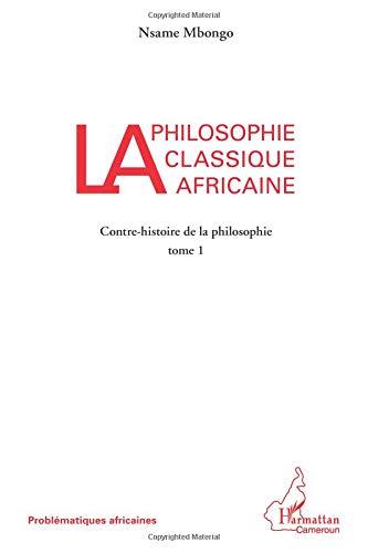 La philosophie classique africaine par Nsame Mbongo