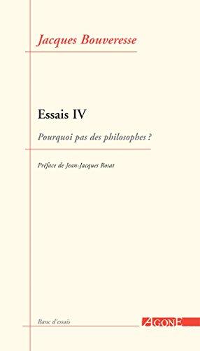 Essais IV: Pourquoi pas des philosophes ?
