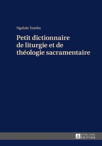 Petit Dictionnaire De Liturgie Et De Théologie Sacramentaire par Ngalula Tumba
