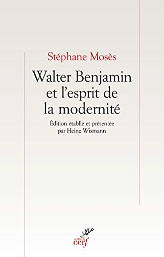 Walter Benjamin et l'esprit de la modernité par Stephane Moses