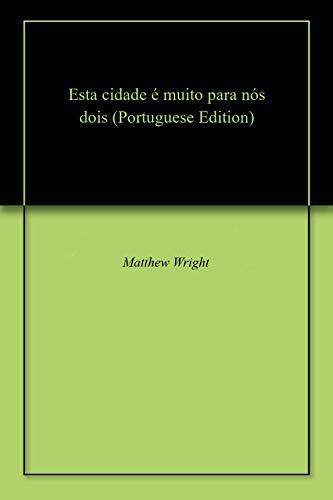 Esta cidade é muito para nós dois (Portuguese Edition) por Matthew Wright