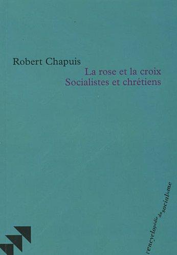 La rose et la croix Socialistes et chrétiens