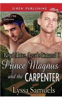 Prince Magnus and the Carpenter [Royal Mates, Love's Diamond 2] (Siren Publishing Allure Manlove)