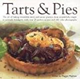 Tarts and Pies: The Art of Baking Irresistible Sweet and Savoury Pastries, from Wonderfully Simple to Seriously Indulgent, with Over 20 Perfect Recipes and 100 Colour Photographs