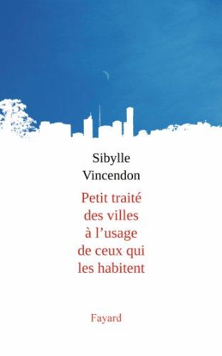 Petit traité des villes à l'usage de ceux qui les habitent par Sibylle Vincendon